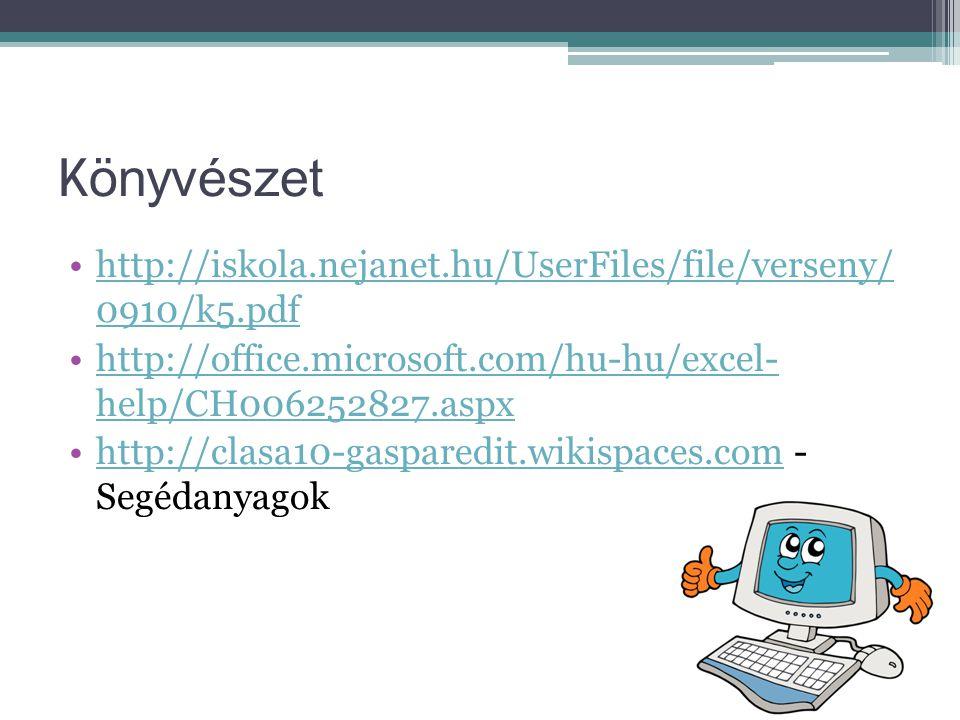 K önyvészet •http://iskola.nejanet.hu/UserFiles/file/verseny/ 0910/k5.pdfhttp://iskola.nejanet.hu/UserFiles/file/verseny/ 0910/k5.pdf •http://office.microsoft.com/hu-hu/excel- help/CH006252827.aspxhttp://office.microsoft.com/hu-hu/excel- help/CH006252827.aspx •http://clasa10-gasparedit.wikispaces.com - Segédanyagokhttp://clasa10-gasparedit.wikispaces.com