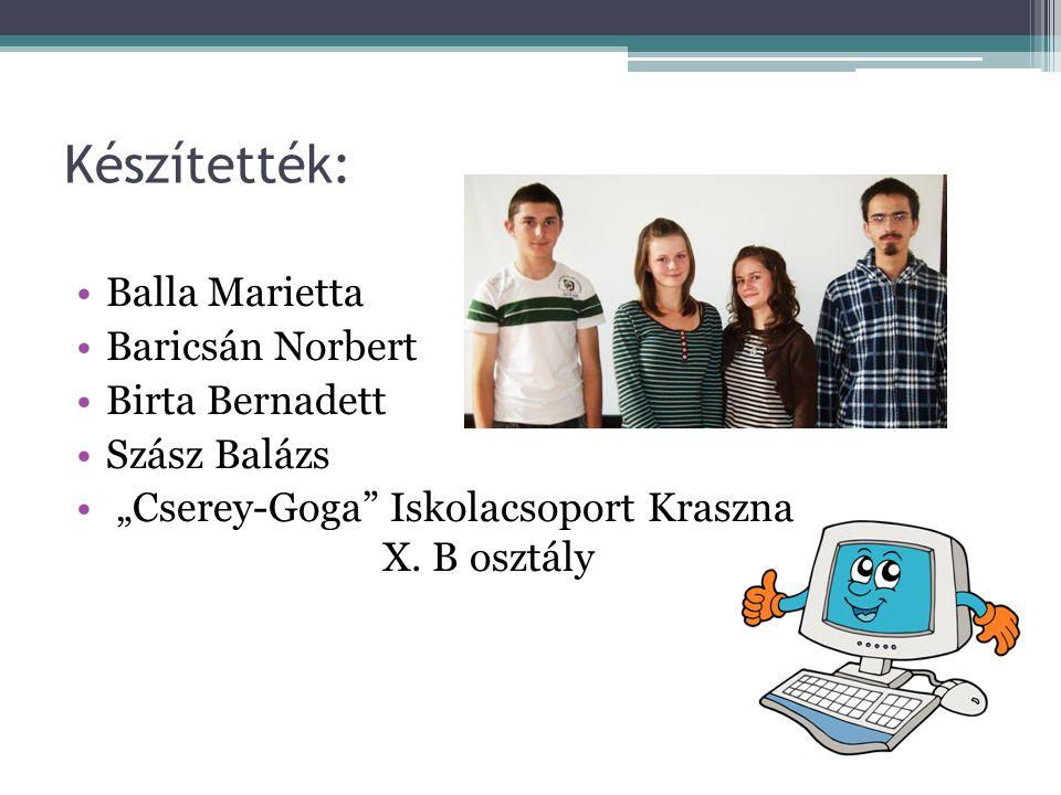 """Készítették: •Balla Marietta •Baricsán Norbert •Birta Bernadett •Szász Balázs • """"Cserey-Goga Iskolacsoport Kraszna X."""