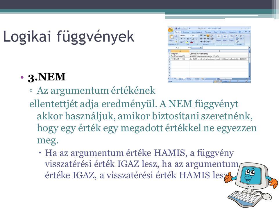 Logikai függvények •3.NEM ▫Az argumentum értékének ellentettjét adja eredményül.