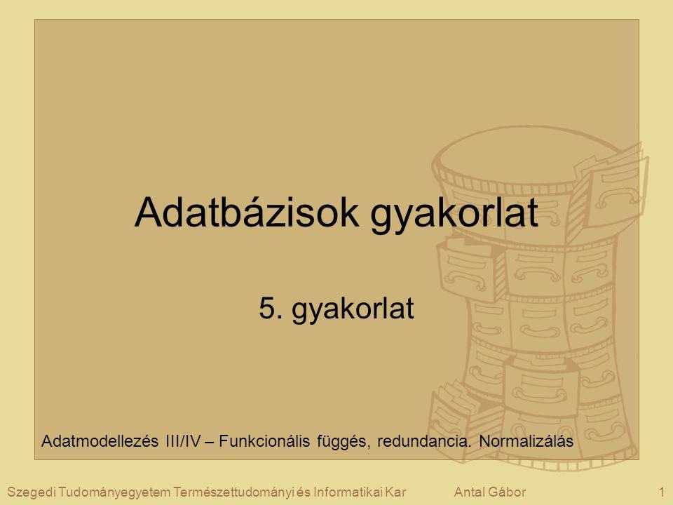 1Szegedi Tudományegyetem Természettudományi és Informatikai KarAntal Gábor Adatbázisok gyakorlat 5.