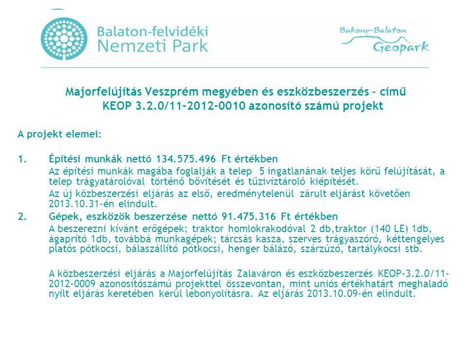 Majorfelújítás Veszprém megyében és eszközbeszerzés – című KEOP 3.2.0/11-2012-0010 azonosító számú projekt A projekt elemei: 1.Építési munkák nettó 134.575.496 Ft értékben Az építési munkák magába foglalják a telep 5 ingatlanának teljes körű felújítását, a telep trágyatárolóval történő bővítését és tűzivíztároló kiépítését.