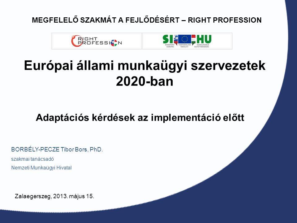 Európai állami munkaügyi szervezetek 2020-ban BORBÉLY-PECZE Tibor Bors, PhD.