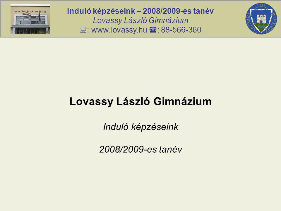 Induló képzéseink – 2008/2009-es tanév Lovassy László Gimnázium  : www.lovassy.hu  : 88-566-360 Lovassy László Gimnázium Induló képzéseink 2008/2009