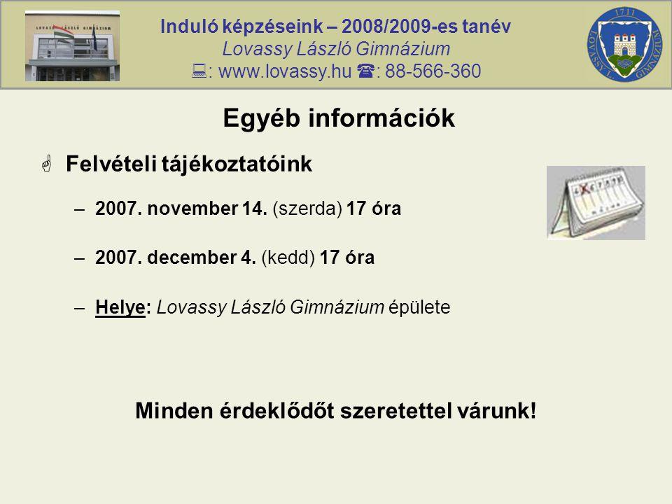 Induló képzéseink – 2008/2009-es tanév Lovassy László Gimnázium  : www.lovassy.hu  : 88-566-360 Egyéb információk  Felvételi tájékoztatóink –2007.