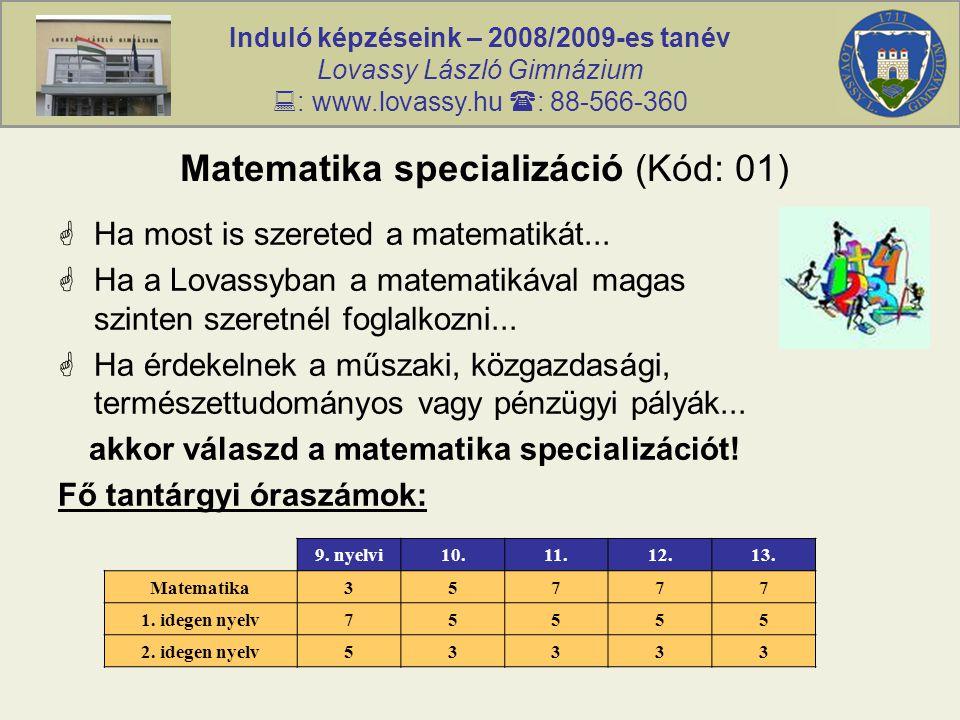 Induló képzéseink – 2008/2009-es tanév Lovassy László Gimnázium  : www.lovassy.hu  : 88-566-360 Matematika specializáció (Kód: 01)  Ha most is szer