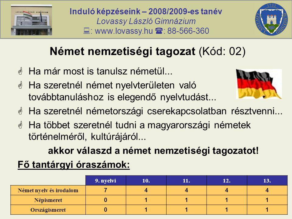 Induló képzéseink – 2008/2009-es tanév Lovassy László Gimnázium  : www.lovassy.hu  : 88-566-360 Német nemzetiségi tagozat (Kód: 02)  Ha már most is