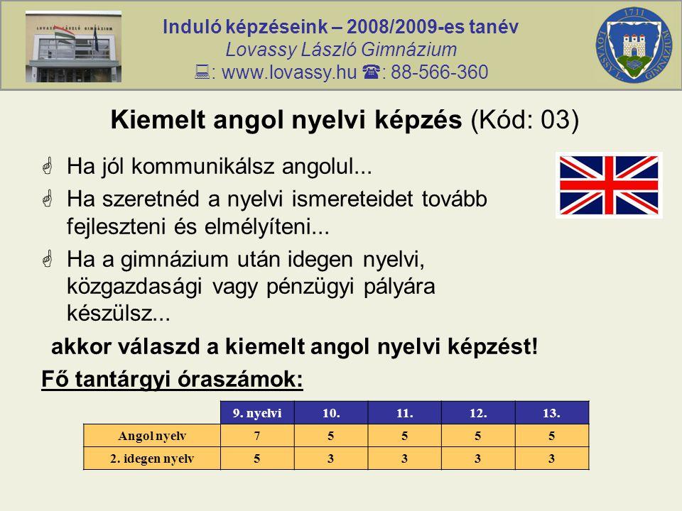 Induló képzéseink – 2008/2009-es tanév Lovassy László Gimnázium  : www.lovassy.hu  : 88-566-360 Kiemelt angol nyelvi képzés (Kód: 03)  Ha jól kommu