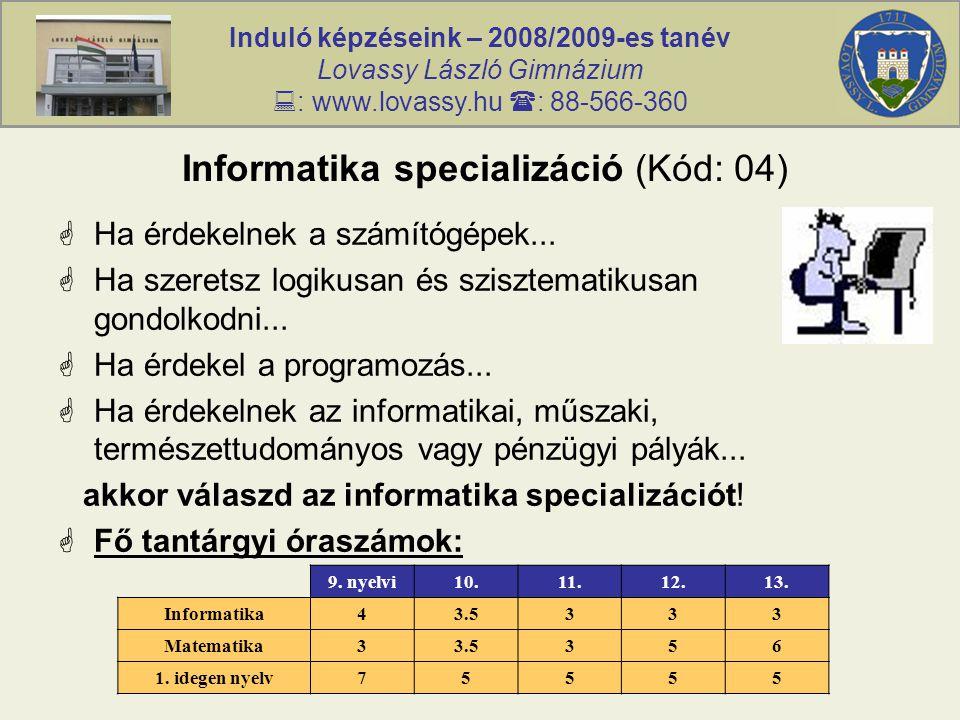 Induló képzéseink – 2008/2009-es tanév Lovassy László Gimnázium  : www.lovassy.hu  : 88-566-360 Informatika specializáció (Kód: 04)  Ha érdekelnek