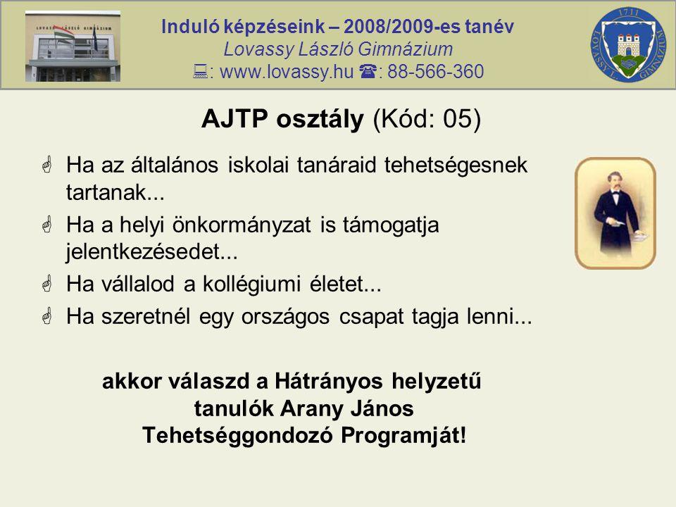 Induló képzéseink – 2008/2009-es tanév Lovassy László Gimnázium  : www.lovassy.hu  : 88-566-360 AJTP osztály (Kód: 05)  Ha az általános iskolai tanáraid tehetségesnek tartanak...