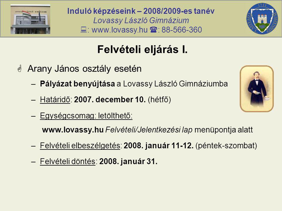 Induló képzéseink – 2008/2009-es tanév Lovassy László Gimnázium  : www.lovassy.hu  : 88-566-360 Felvételi eljárás I.  Arany János osztály esetén –P