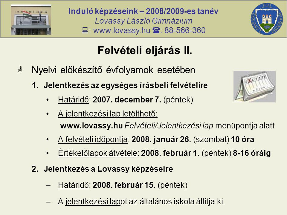 Induló képzéseink – 2008/2009-es tanév Lovassy László Gimnázium  : www.lovassy.hu  : 88-566-360 Felvételi eljárás II.  Nyelvi előkészítő évfolyamok
