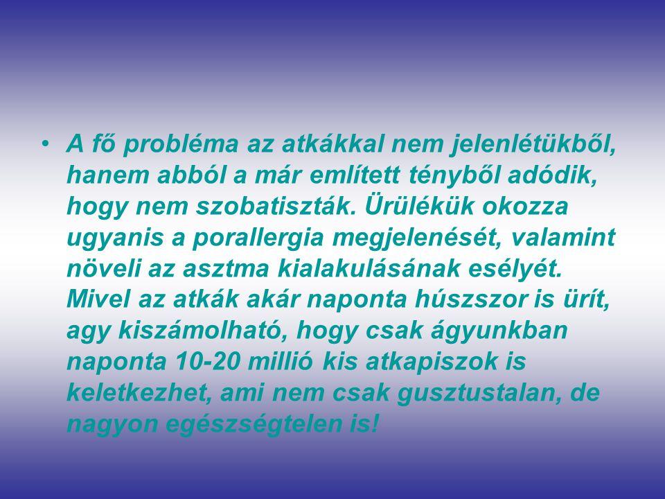 •A•A fő probléma az atkákkal nem jelenlétükből, hanem abból a már említett tényből adódik, hogy nem szobatiszták.