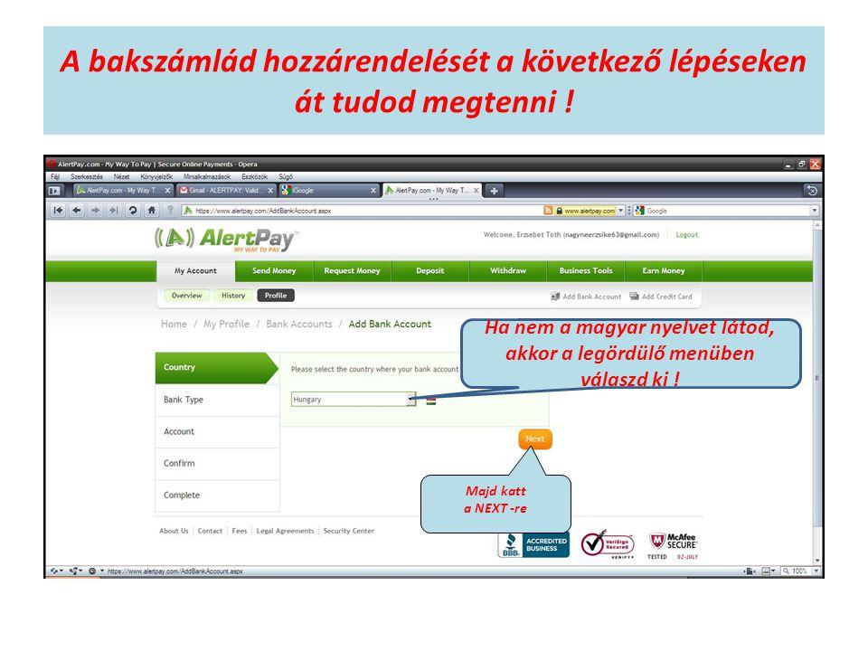 A bakszámlád hozzárendelését a következő lépéseken át tudod megtenni ! Ha nem a magyar nyelvet látod, akkor a legördülő menüben válaszd ki ! Majd katt