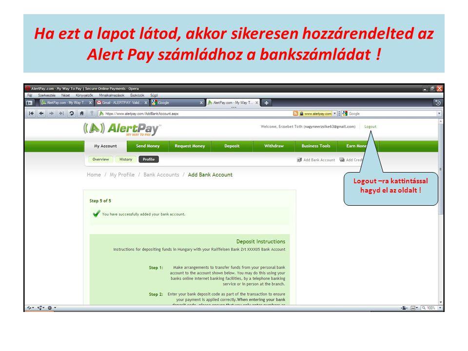 Ha ezt a lapot látod, akkor sikeresen hozzárendelted az Alert Pay számládhoz a bankszámládat ! Logout –ra kattintással hagyd el az oldalt !