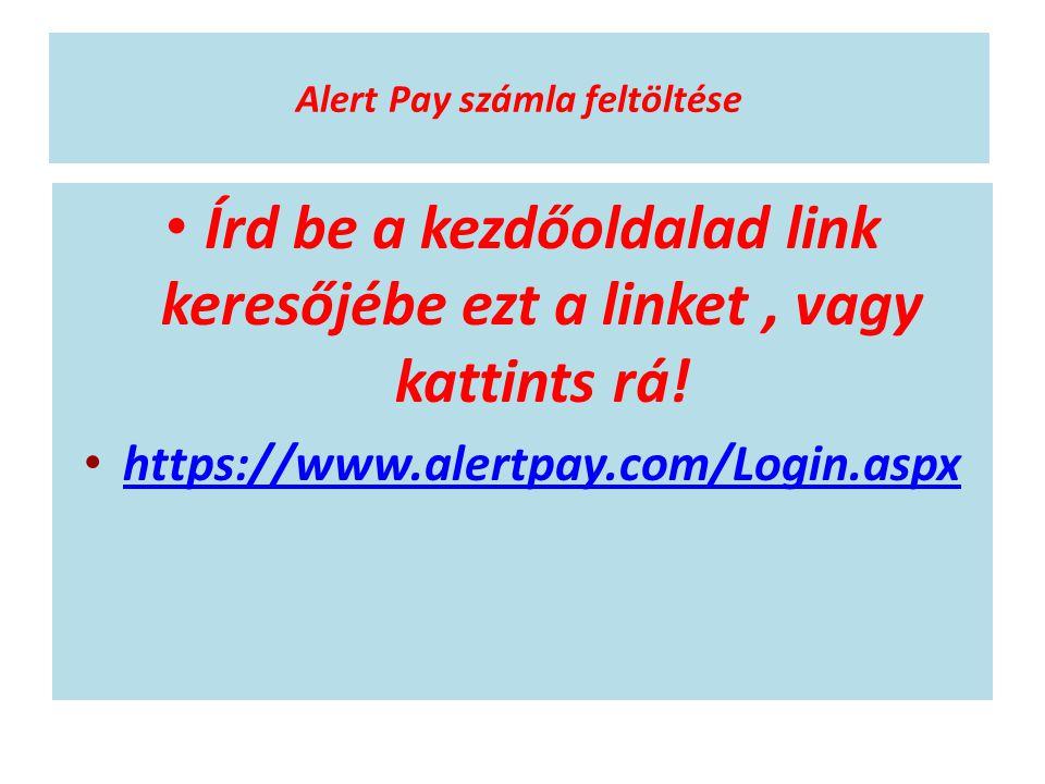 Alert Pay számla feltöltése • Írd be a kezdőoldalad link keresőjébe ezt a linket, vagy kattints rá! • https://www.alertpay.com/Login.aspx https://www.