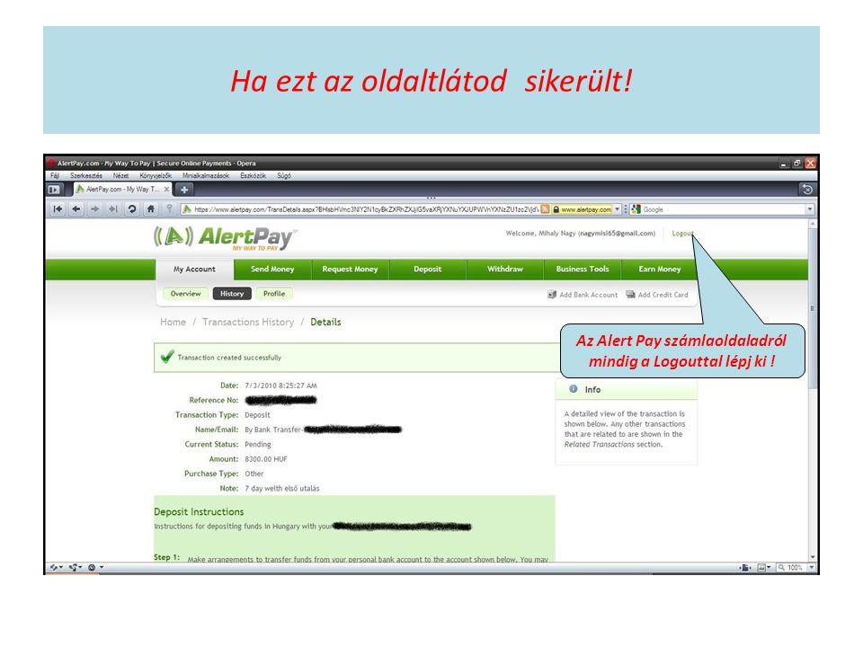 Ha ezt az oldaltlátod sikerült! Az Alert Pay számlaoldaladról mindig a Logouttal lépj ki !