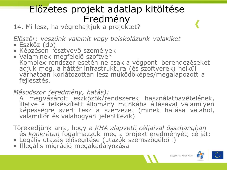 Előzetes projekt adatlap kitöltése Eredmény 14. Mi lesz, ha végrehajtjuk a projektet.
