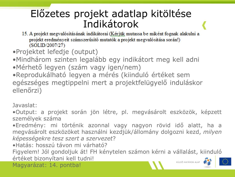 Előzetes projekt adatlap kitöltése Indikátorok •Projektet lefedje (output) •Mindhárom szinten legalább egy indikátort meg kell adni •Mérhető legyen (s