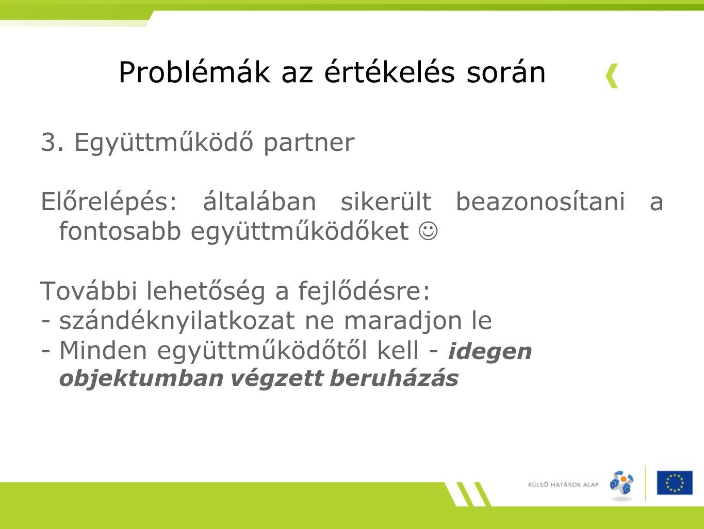 Problémák az értékelés során 3. Együttműködő partner Előrelépés: általában sikerült beazonosítani a fontosabb együttműködőket  További lehetőség a fe