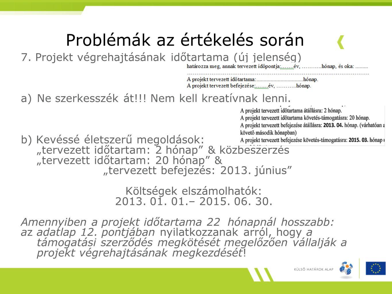 Problémák az értékelés során 7. Projekt végrehajtásának időtartama (új jelenség) a)Ne szerkesszék át!!! Nem kell kreatívnak lenni. b) Kevéssé életszer