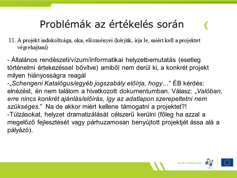 """Problémák az értékelés során - Általános rendészeti/vízum/informatikai helyzetbemutatás (esetleg történelmi értekezéssel bővítve) amiből nem derül ki, a konkrét projekt milyen hiányosságra reagál -""""Schengeni Katalógus/egyéb jogszabály előírja, hogy… ÉB kérdés: elnézést, én nem találom a hivatkozott dokumentumban."""