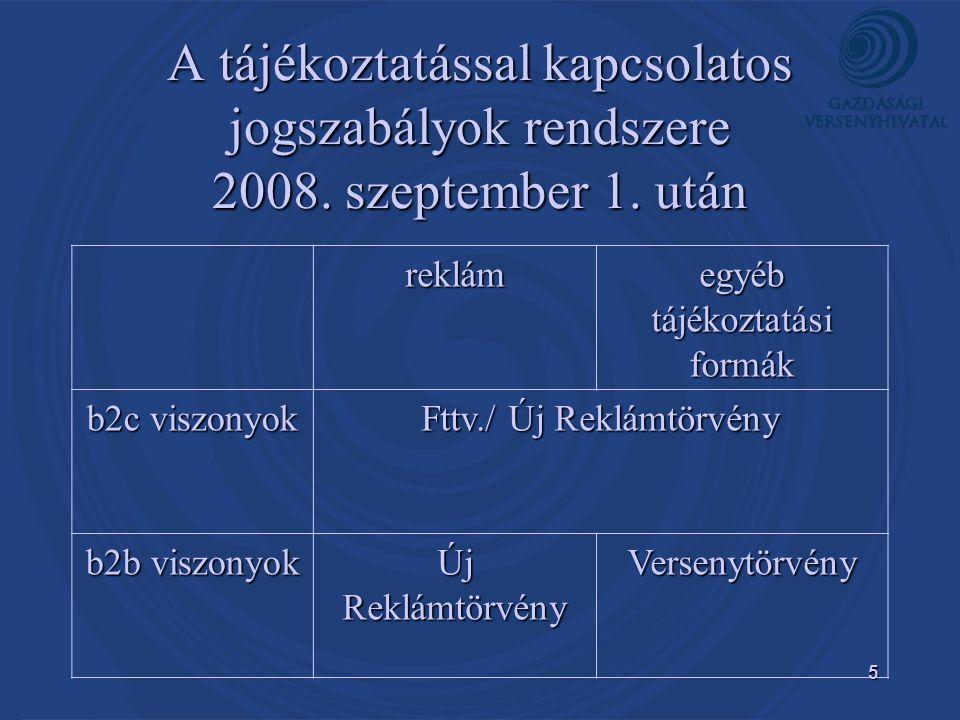 5 A tájékoztatással kapcsolatos jogszabályok rendszere 2008. szeptember 1. után reklám egyéb tájékoztatási formák b2c viszonyok Fttv./ Új Reklámtörvén