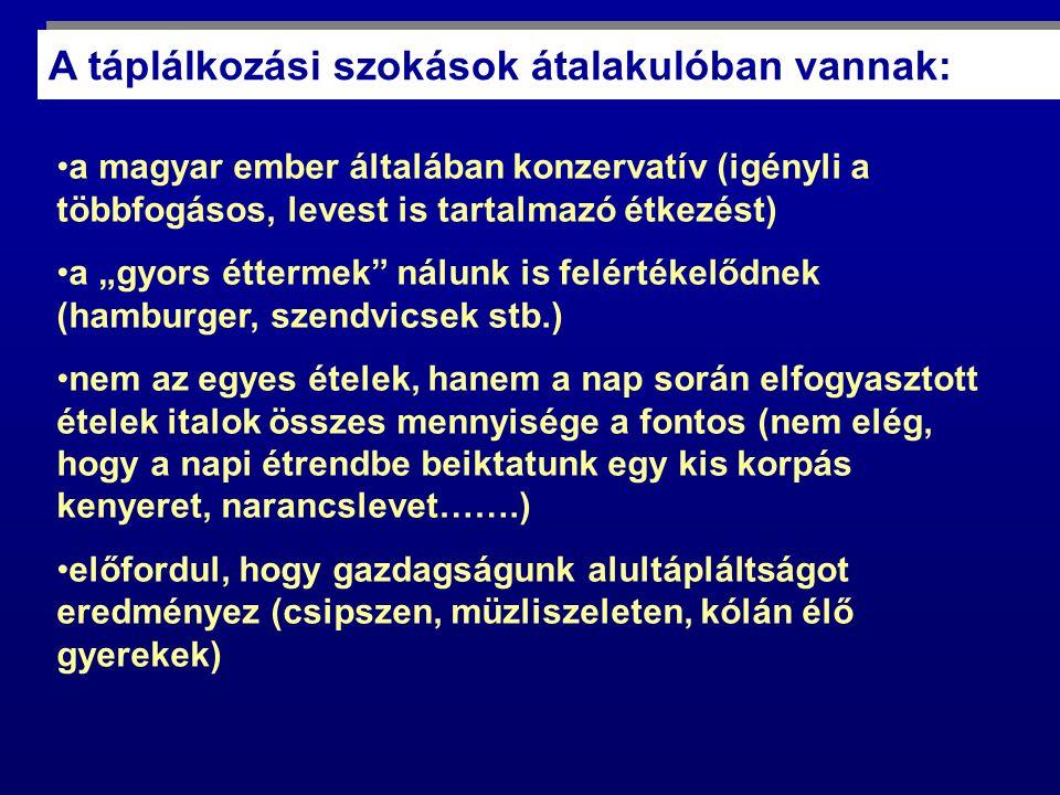 """A táplálkozási szokások átalakulóban vannak: • •a magyar ember általában konzervatív (igényli a többfogásos, levest is tartalmazó étkezést) • •a """"gyor"""