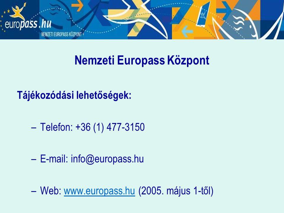 Nemzeti Europass Központ Tájékozódási lehetőségek: –Telefon: +36 (1) 477-3150 –E-mail: info@europass.hu –Web: www.europass.hu (2005. május 1-től)www.e