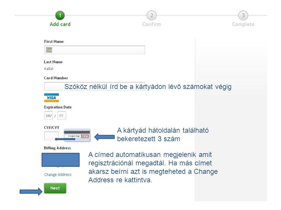 A kártyád hátoldalán található bekeretezett 3 szám A címed automatikusan megjelenik amit regisztrációnál megadtál.