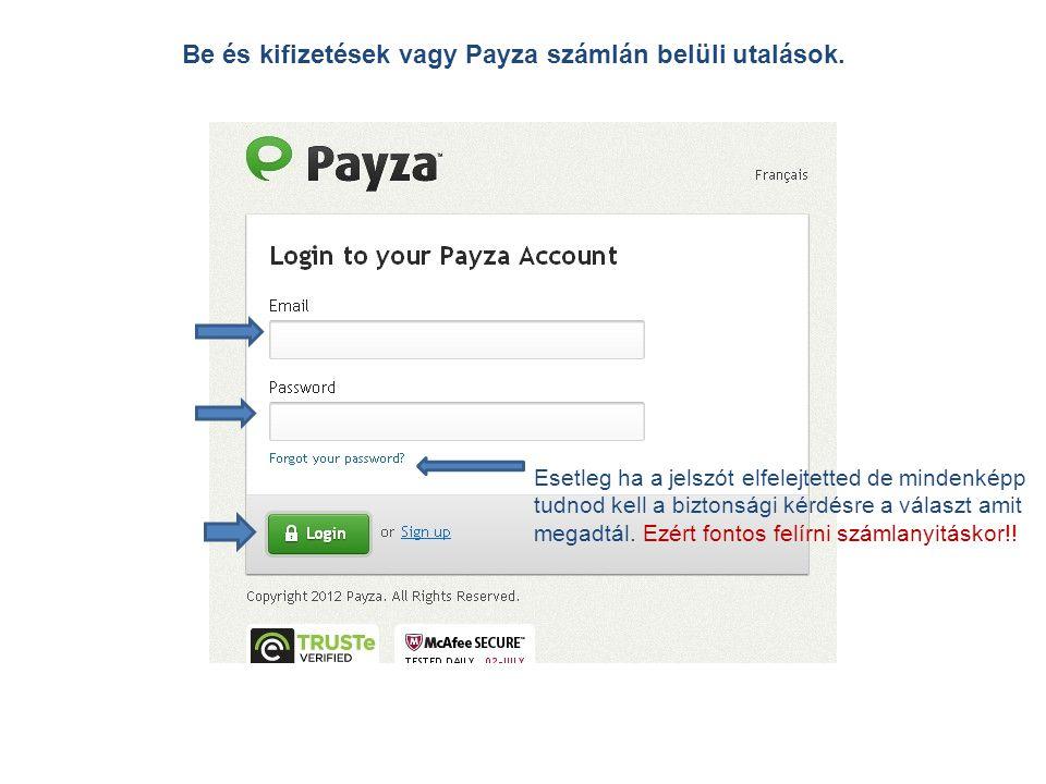 Be és kifizetések vagy Payza számlán belüli utalások.