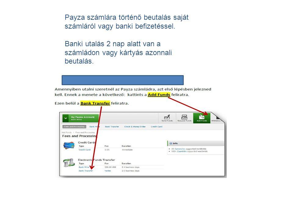 Payza számlára történő beutalás saját számláról vagy banki befizetéssel.