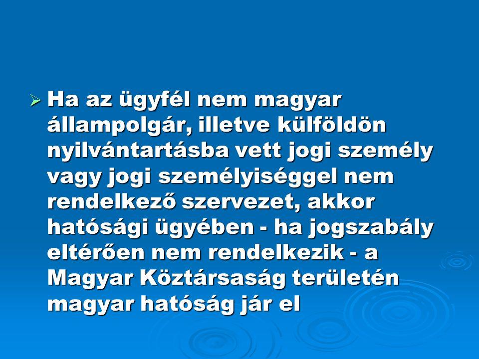  Ha az ügyfél nem magyar állampolgár, illetve külföldön nyilvántartásba vett jogi személy vagy jogi személyiséggel nem rendelkező szervezet, akkor ha