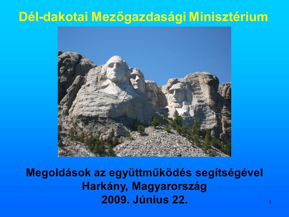 1 Dél-dakotai Mezőgazdasági Minisztérium Megoldások az együttműködés segítségével Harkány, Magyarország 2009. Június 22.