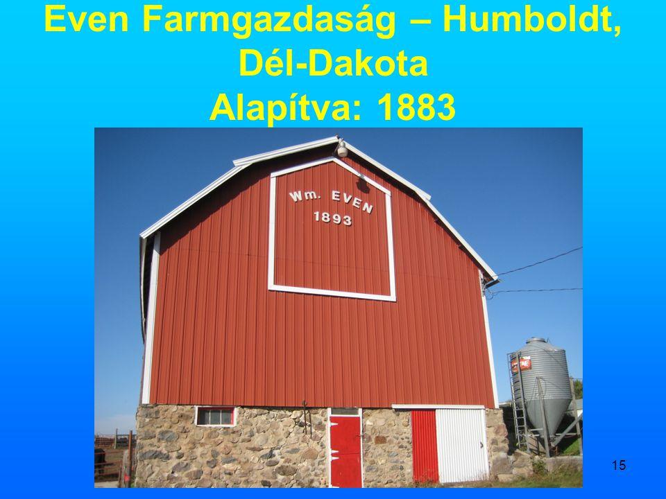 15 Even Farmgazdaság – Humboldt, Dél-Dakota Alapítva: 1883