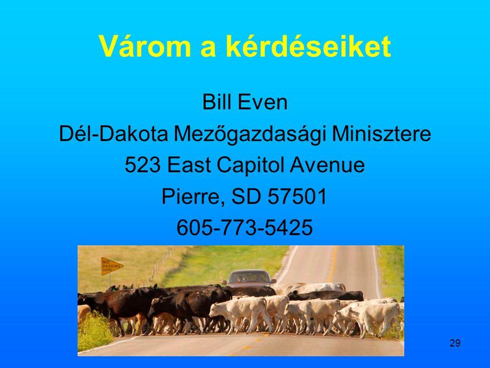 29 Várom a kérdéseiket Bill Even Dél-Dakota Mezőgazdasági Minisztere 523 East Capitol Avenue Pierre, SD 57501 605-773-5425