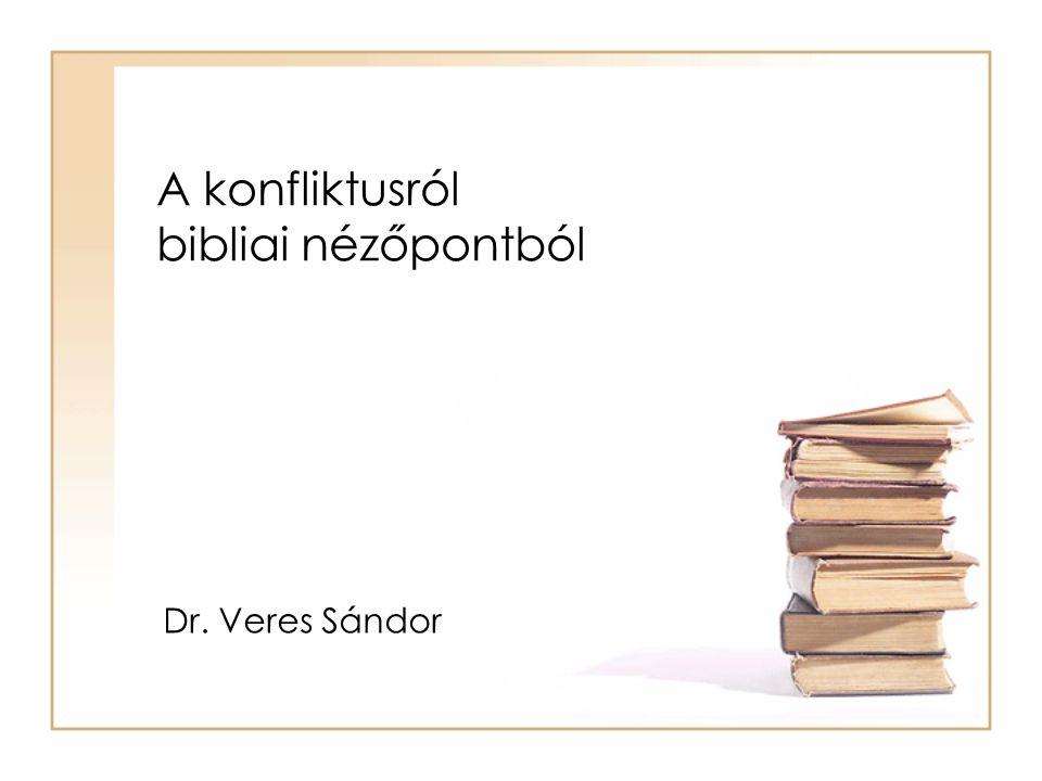 A konfliktusról bibliai nézőpontból Dr. Veres Sándor