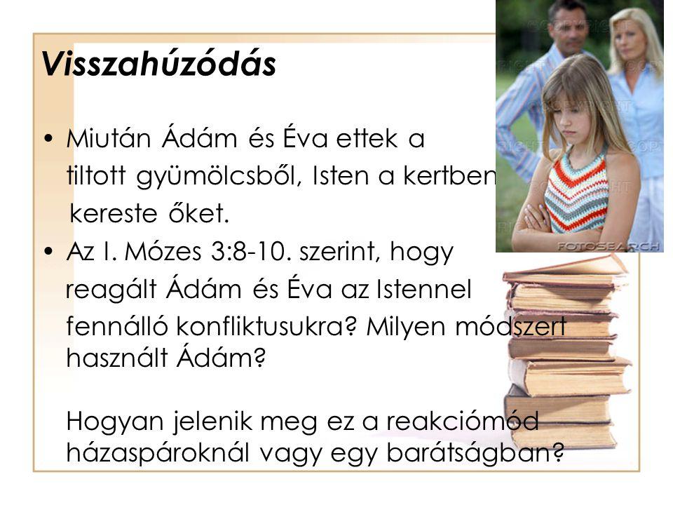 Visszahúzódás •Miután Ádám és Éva ettek a tiltott gyümölcsből, Isten a kertben kereste őket. •Az I. Mózes 3:8-10. szerint, hogy reagált Ádám és Éva az