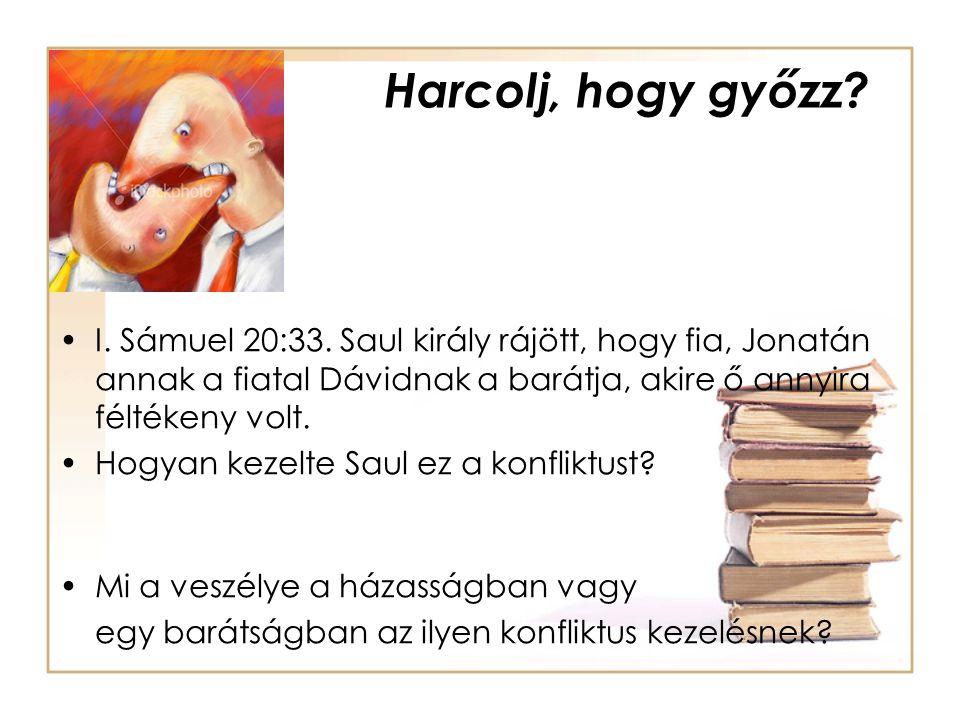 Harcolj, hogy győzz? •I. Sámuel 20:33. Saul király rájött, hogy fia, Jonatán annak a fiatal Dávidnak a barátja, akire ő annyira féltékeny volt. •Hogya