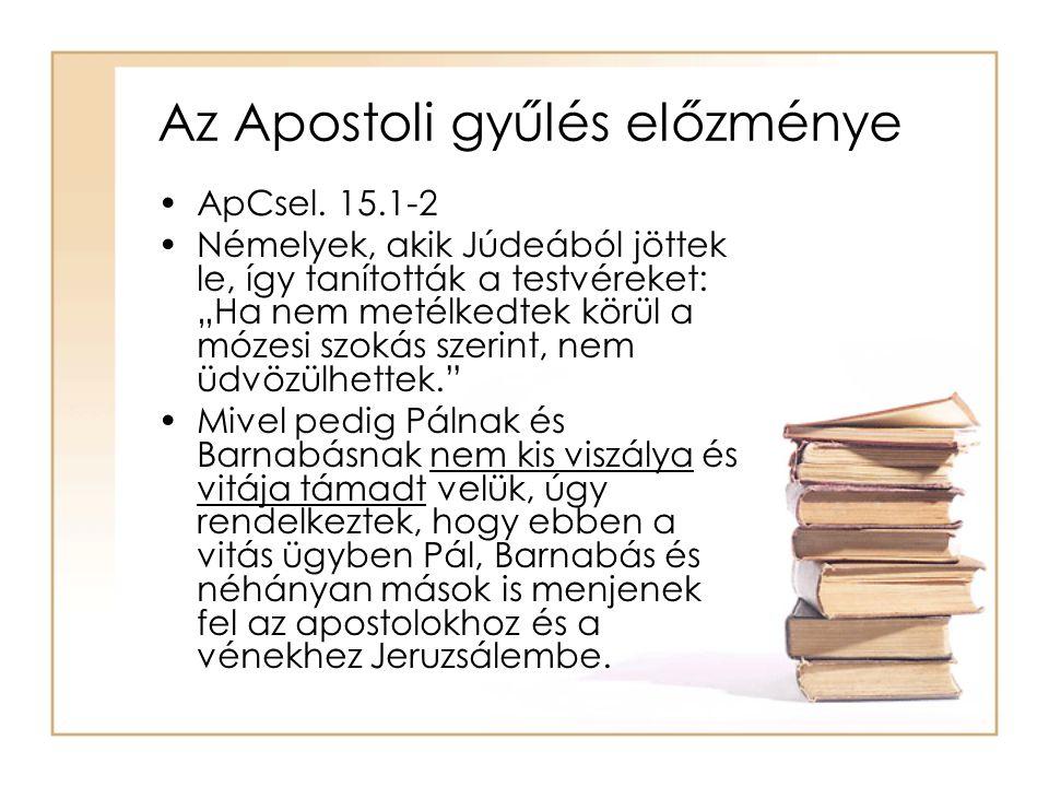 Az Apostoli gyűlés előzménye •ApCsel.