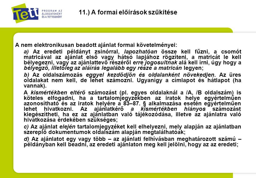 11.) A formai előírások szűkítése A nem elektronikusan beadott ajánlat formai követelményei: a) Az eredeti példányt zsinórral, lapozhatóan össze kell