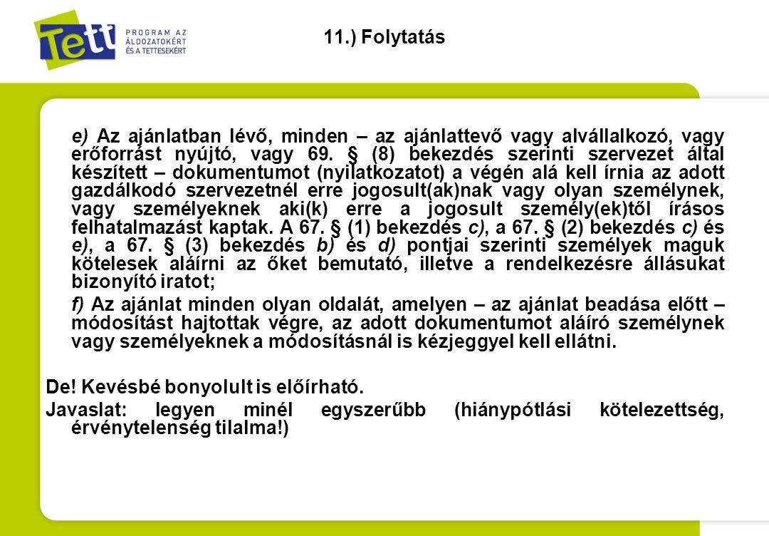 11.) Folytatás e) Az ajánlatban lévő, minden – az ajánlattevő vagy alvállalkozó, vagy erőforrást nyújtó, vagy 69. § (8) bekezdés szerinti szervezet ál
