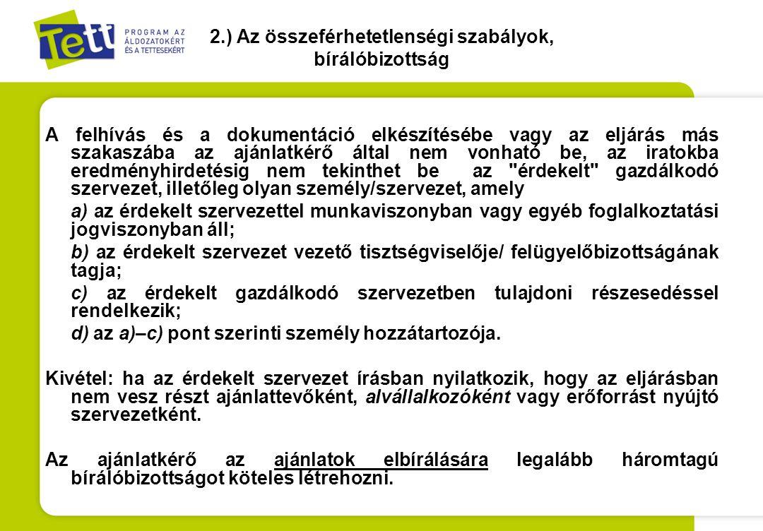 22.) Folytatás •c) az ajánlattevők mindegyike a teljesítés elismerését követően haladéktalanul azon összegre vonatkozóan jogosult számlát kiállítani az ajánlatkérő felé, mely az általa a szerződés teljesítésébe bevont alvállalkozókat, illetve a vele munkaviszonyban vagy egyéb foglalkoztatási jogviszonyban nem álló szakembereket illeti meg; •d) a c) pont szerinti számla ellenértékét az ajánlatkérő 15 napon (részben vagy egészben európai uniós támogatásból meg valósított közbeszerzés esetén 45 napon) belül átutalja; •e) az ajánlattevők haladéktalanul kiegyenlítik az alvállalkozók, illetve szakemberek számláit, illetőleg az Art.