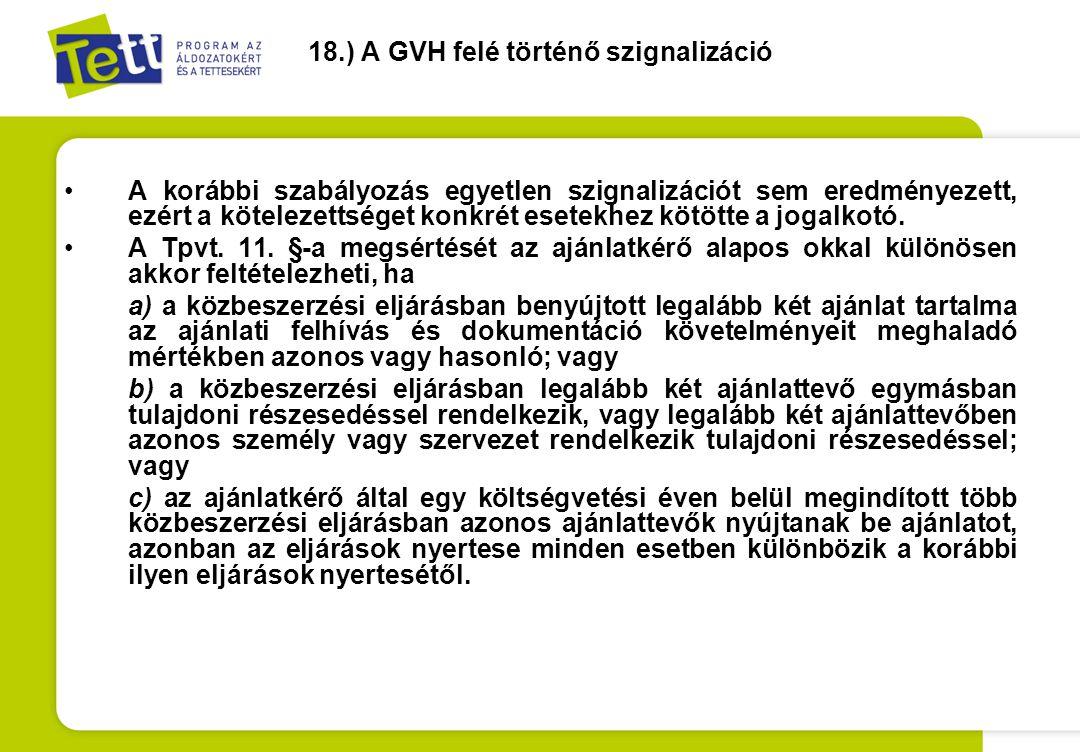 18.) A GVH felé történő szignalizáció •A korábbi szabályozás egyetlen szignalizációt sem eredményezett, ezért a kötelezettséget konkrét esetekhez kötö