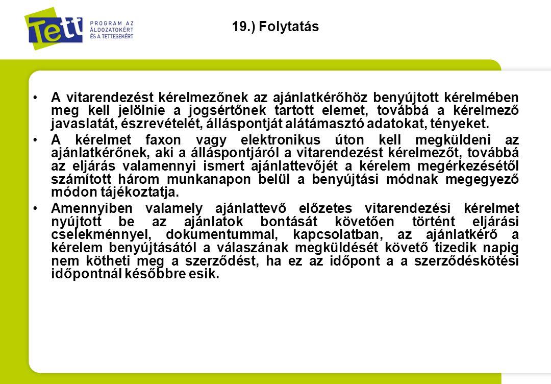 19.) Folytatás •A vitarendezést kérelmezőnek az ajánlatkérőhöz benyújtott kérelmében meg kell jelölnie a jogsértőnek tartott elemet, továbbá a kérelme