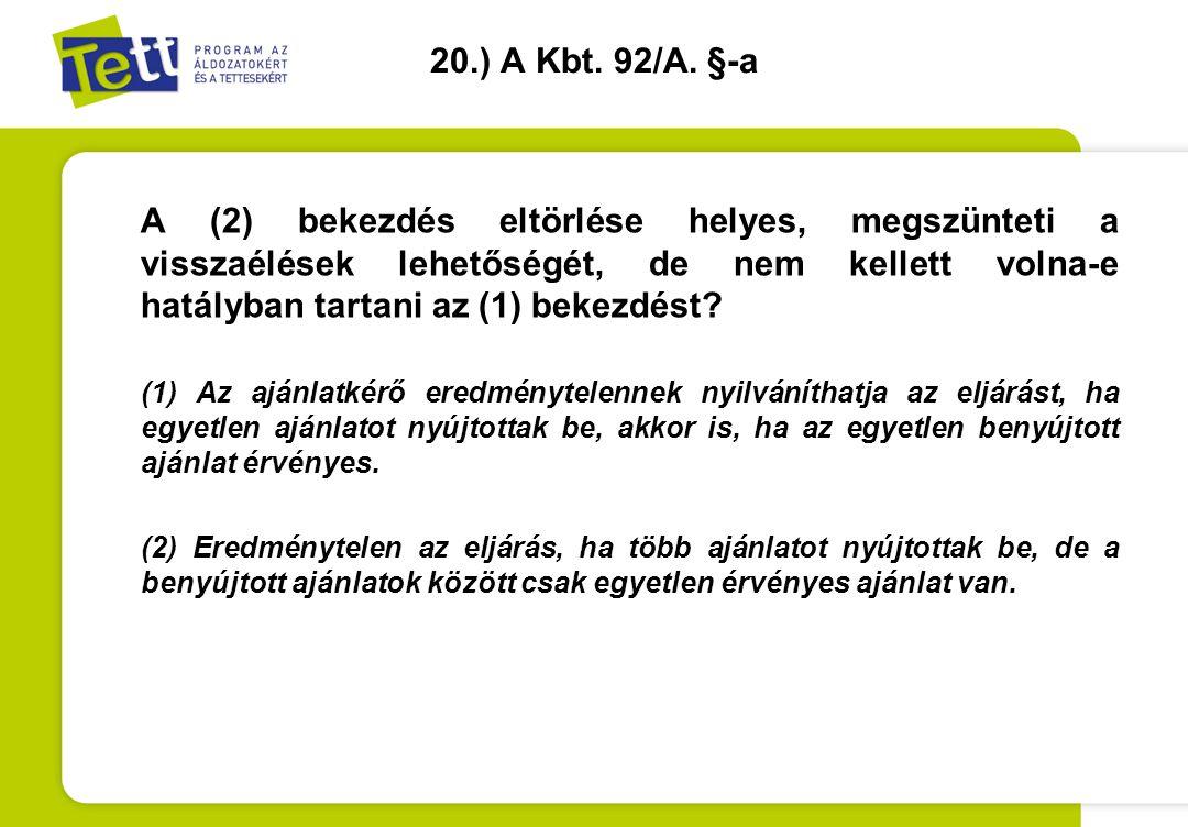 20.) A Kbt. 92/A. §-a A (2) bekezdés eltörlése helyes, megszünteti a visszaélések lehetőségét, de nem kellett volna-e hatályban tartani az (1) bekezdé
