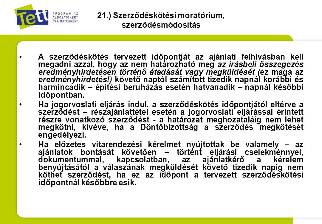 21.) Szerződéskötési moratórium, szerződésmódosítás •A szerződéskötés tervezett időpontját az ajánlati felhívásban kell megadni azzal, hogy az nem hat