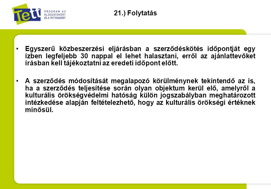 21.) Folytatás •Egyszerű közbeszerzési eljárásban a szerződéskötés időpontját egy ízben legfeljebb 30 nappal el lehet halasztani, erről az ajánlattevő
