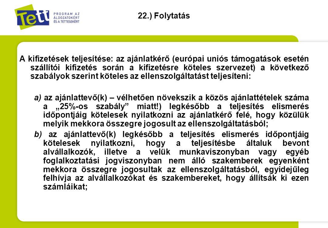 22.) Folytatás A kifizetések teljesítése: az ajánlatkérő (európai uniós támogatások esetén szállítói kifizetés során a kifizetésre köteles szervezet)