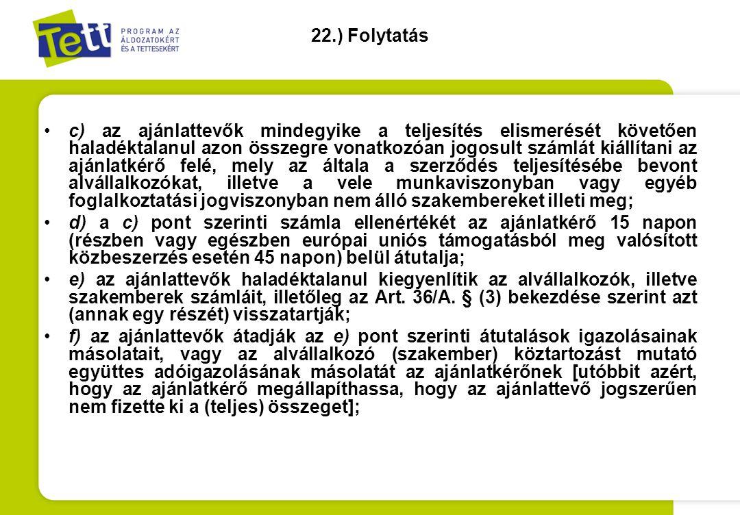 22.) Folytatás •c) az ajánlattevők mindegyike a teljesítés elismerését követően haladéktalanul azon összegre vonatkozóan jogosult számlát kiállítani a