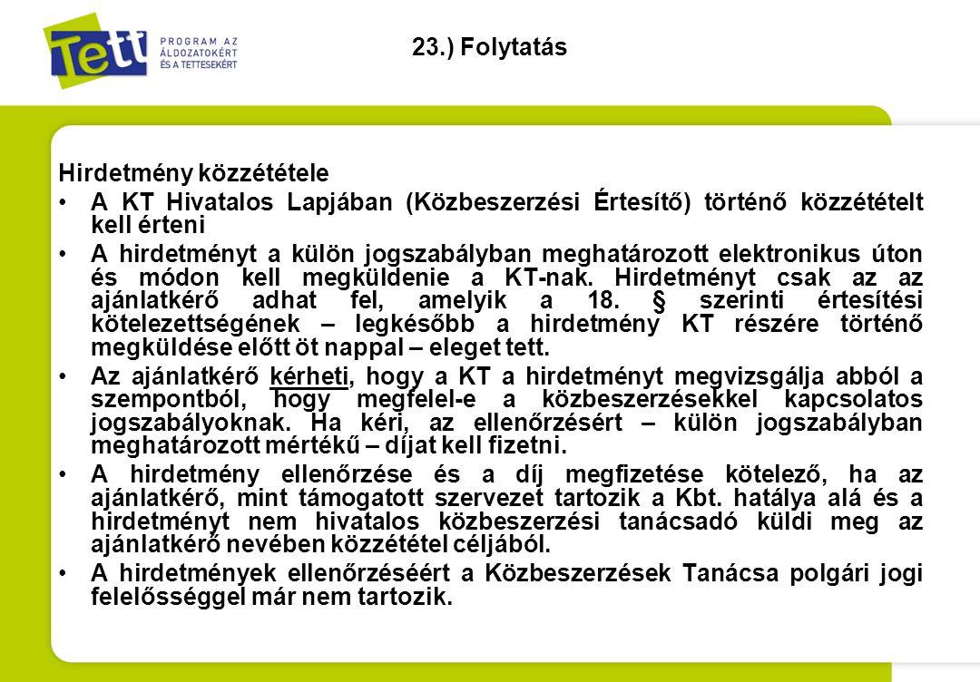 23.) Folytatás Hirdetmény közzététele •A KT Hivatalos Lapjában (Közbeszerzési Értesítő) történő közzétételt kell érteni •A hirdetményt a külön jogszab